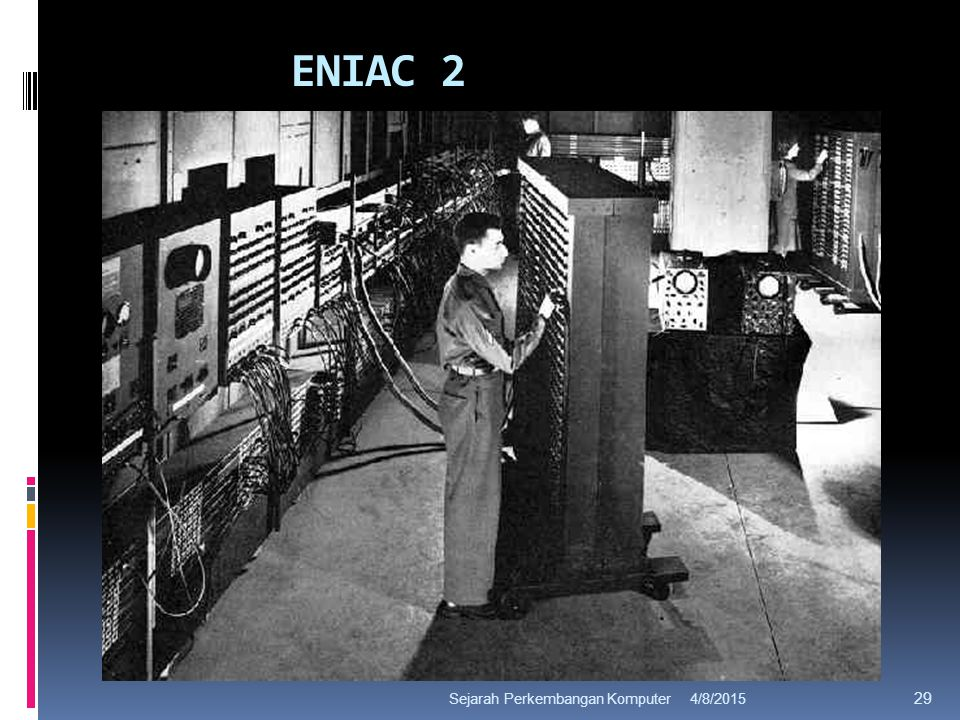 ENIAC 2 4/8/2015Sejarah Perkembangan Komputer 29