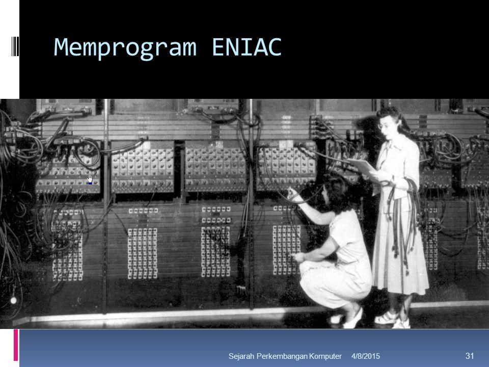 Memprogram ENIAC 4/8/2015Sejarah Perkembangan Komputer 31