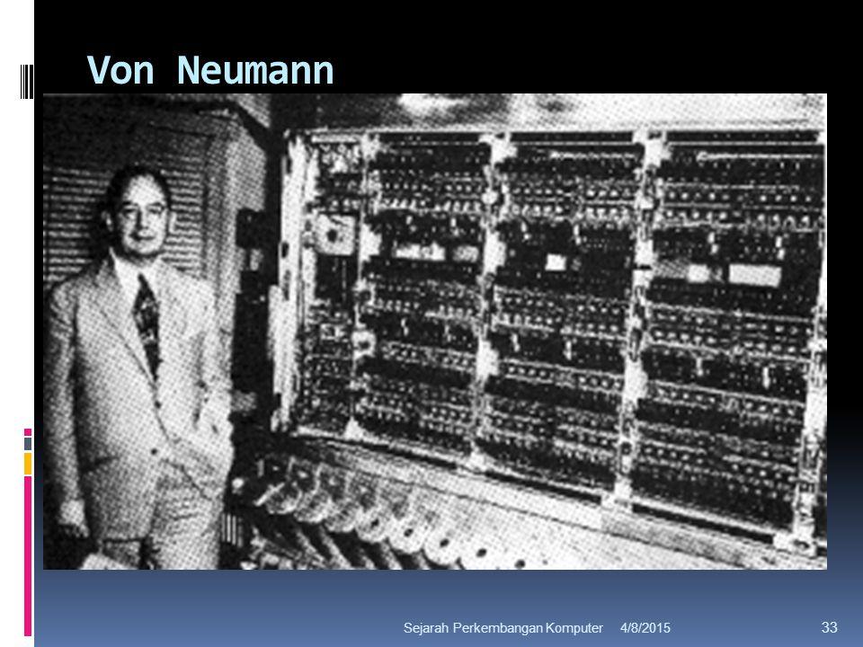 Von Neumann 4/8/2015Sejarah Perkembangan Komputer 33