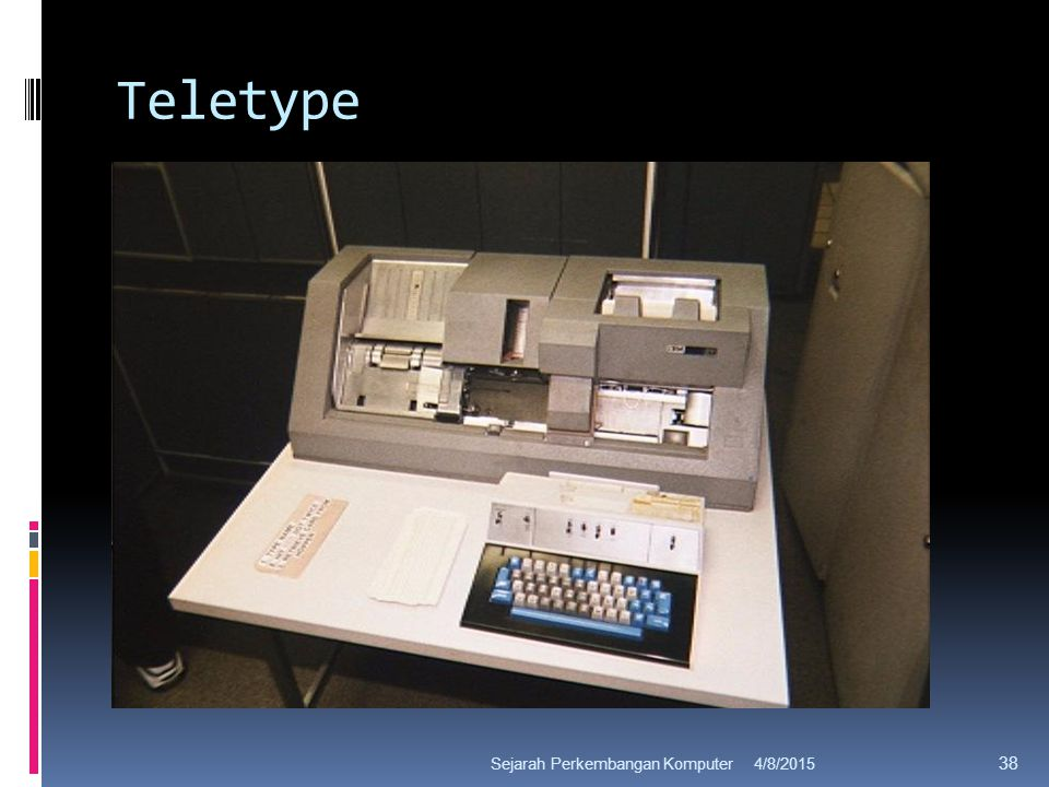 Teletype 4/8/2015Sejarah Perkembangan Komputer 38