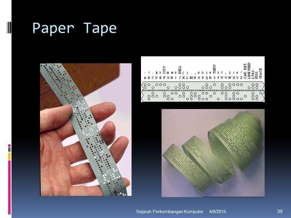 Paper Tape 4/8/2015Sejarah Perkembangan Komputer 39