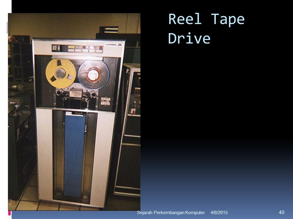 Reel Tape Drive 4/8/2015Sejarah Perkembangan Komputer 40