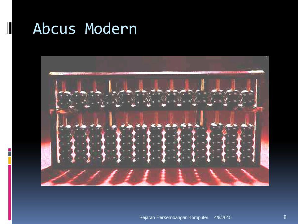 Abcus Modern 4/8/2015Sejarah Perkembangan Komputer 8