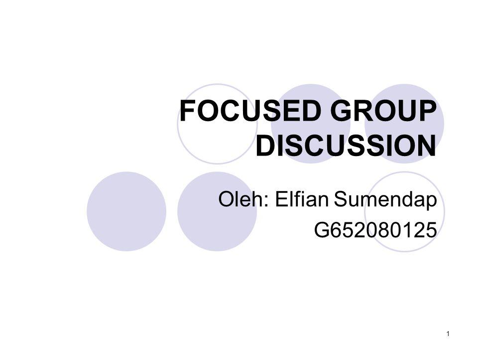 1 FOCUSED GROUP DISCUSSION Oleh: Elfian Sumendap G652080125