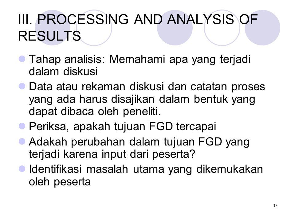 17 III. PROCESSING AND ANALYSIS OF RESULTS Tahap analisis: Memahami apa yang terjadi dalam diskusi Data atau rekaman diskusi dan catatan proses yang a