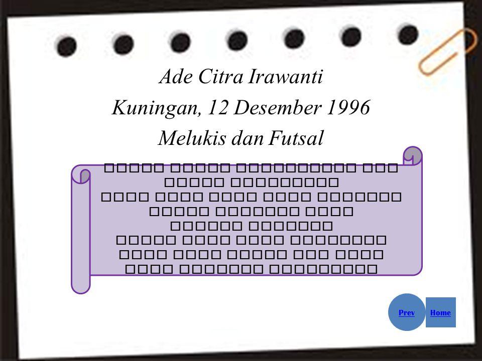 Ade Citra Irawanti Kuningan, 12 Desember 1996 Melukis dan Futsal Sakit dalam perjuangan itu hanya sementara Bisa jadi akan kamu rasakan dalam semenit