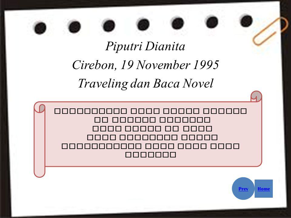 Piputri Dianita Cirebon, 19 November 1995 Traveling dan Baca Novel Kesempatan kamu untuk sukses di setiap kondisi akan dapat di ukur oleh seberapa bes