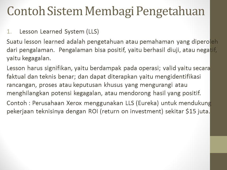 Contoh Sistem Membagi Pengetahuan 1.Lesson Learned System (LLS) Suatu lesson learned adalah pengetahuan atau pemahaman yang diperoleh dari pengalaman.
