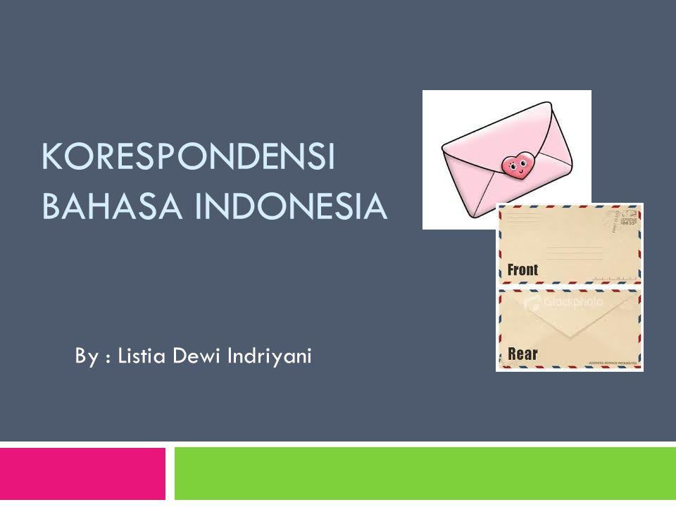 KORESPONDENSI BAHASA INDONESIA By : Listia Dewi Indriyani