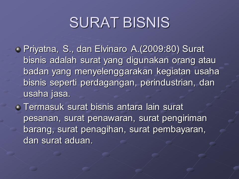 SURAT BISNIS Priyatna, S., dan Elvinaro A.(2009:80) Surat bisnis adalah surat yang digunakan orang atau badan yang menyelenggarakan kegiatan usaha bis