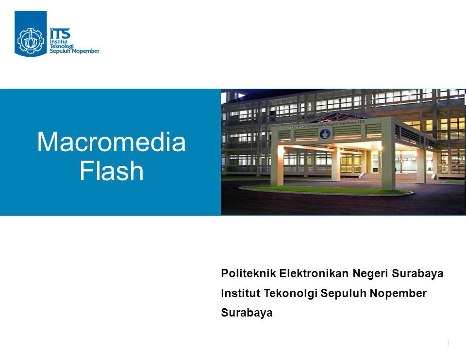 1 Politeknik Elektronikan Negeri Surabaya Institut Tekonolgi Sepuluh Nopember Surabaya Macromedia Flash
