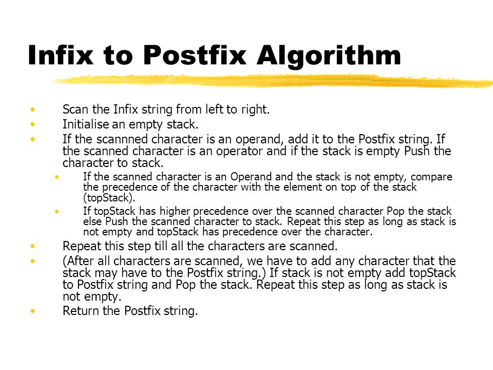Infix to Postfix Algorithm Scan the Infix string from left to right.