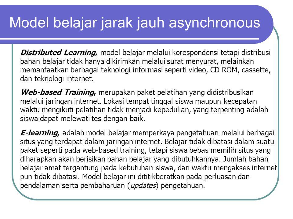 Distributed Learning, model belajar melalui korespondensi tetapi distribusi bahan belajar tidak hanya dikirimkan melalui surat menyurat, melainkan memanfaatkan berbagai teknologi informasi seperti video, CD ROM, cassette, dan teknologi internet.