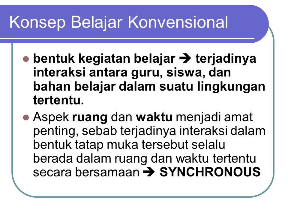 Konsep Belajar Jarak Jauh physical separation of instructor and student and the use of some technological delivery system (Hyatt, 1998) SYNCHRONOUSASYNCHRONOUS