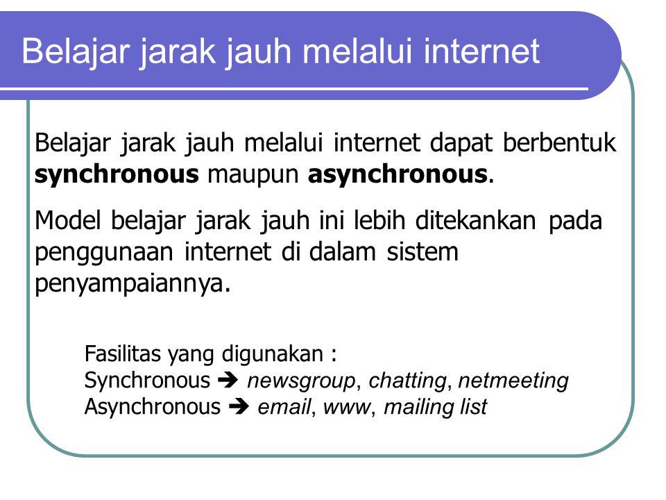 Belajar jarak jauh melalui internet Belajar jarak jauh melalui internet dapat berbentuk synchronous maupun asynchronous.
