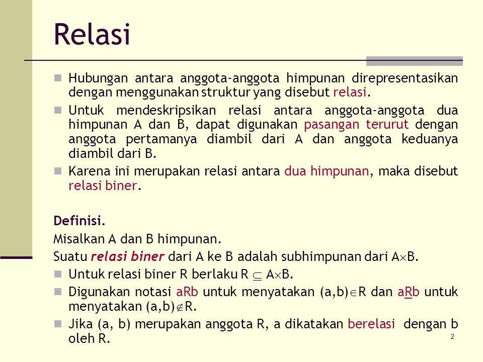 2 Hubungan antara anggota-anggota himpunan direpresentasikan dengan menggunakan struktur yang disebut relasi. Untuk mendeskripsikan relasi antara angg