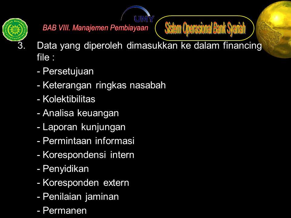 3.Data yang diperoleh dimasukkan ke dalam financing file : - Persetujuan - Keterangan ringkas nasabah - Kolektibilitas - Analisa keuangan - Laporan ku