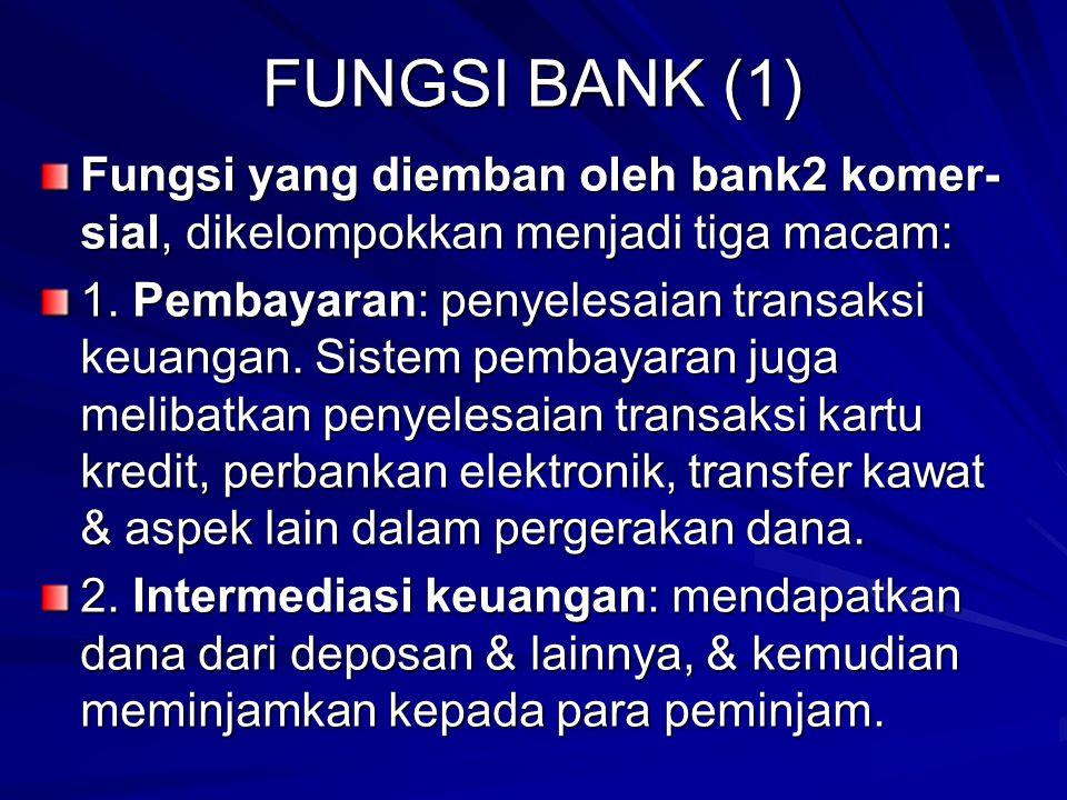 FUNGSI BANK (1) Fungsi yang diemban oleh bank2 komer- sial, dikelompokkan menjadi tiga macam: 1.