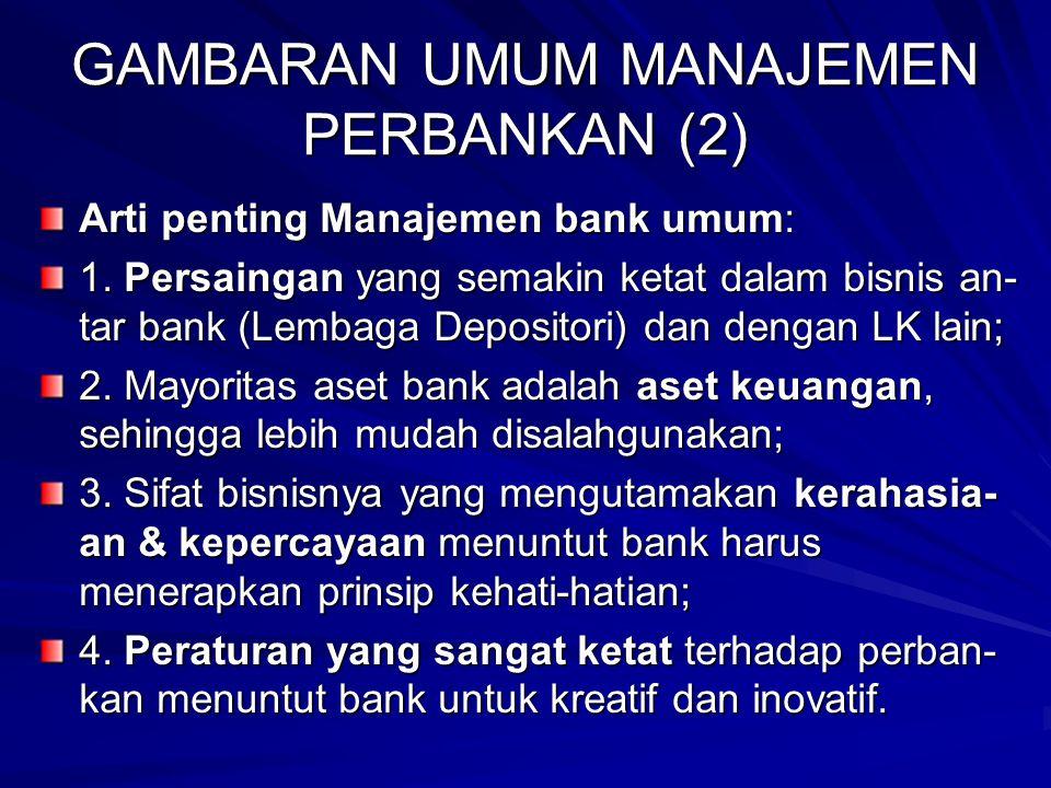 GAMBARAN UMUM MANAJEMEN PERBANKAN (2) Arti penting Manajemen bank umum: 1.