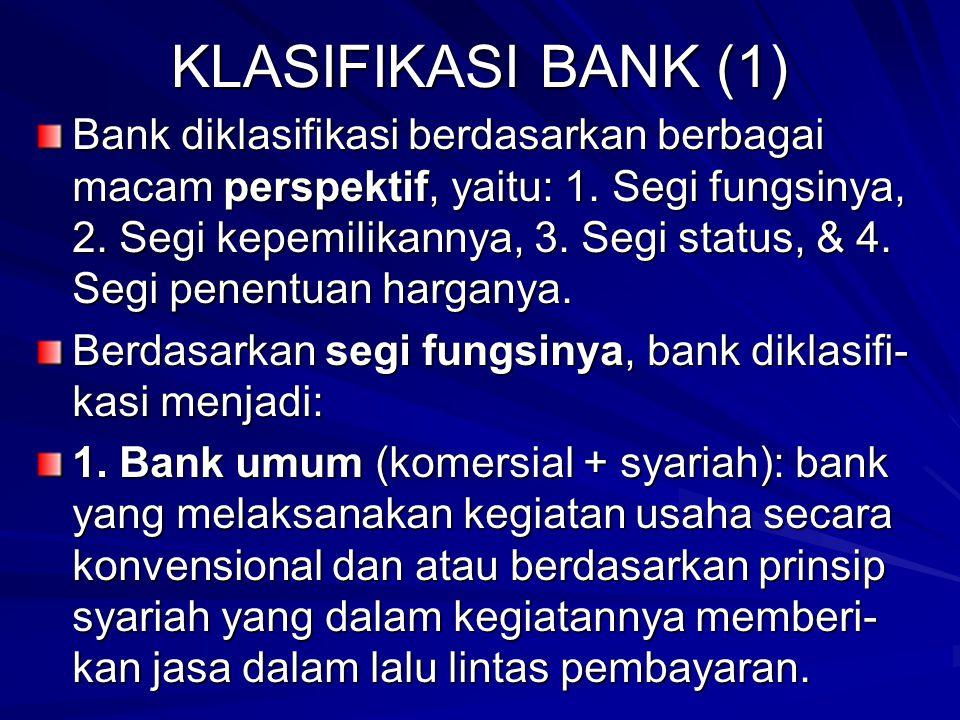 KLASIFIKASI BANK (1) Bank diklasifikasi berdasarkan berbagai macam perspektif, yaitu: 1.