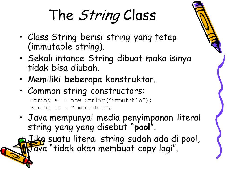 The String Class Class String berisi string yang tetap (immutable string). Sekali intance String dibuat maka isinya tidak bisa diubah. Memiliki bebera