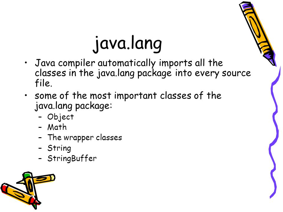 java.lang Java compiler automatically imports all the classes in the java.lang package into every source file.