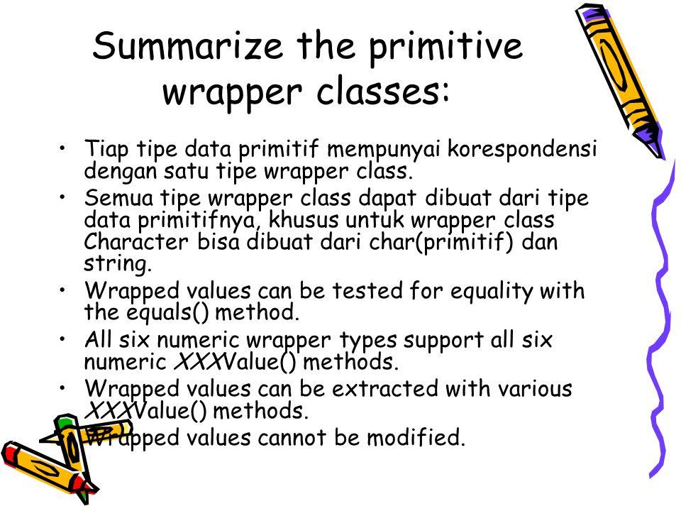 Summarize the primitive wrapper classes: Tiap tipe data primitif mempunyai korespondensi dengan satu tipe wrapper class.