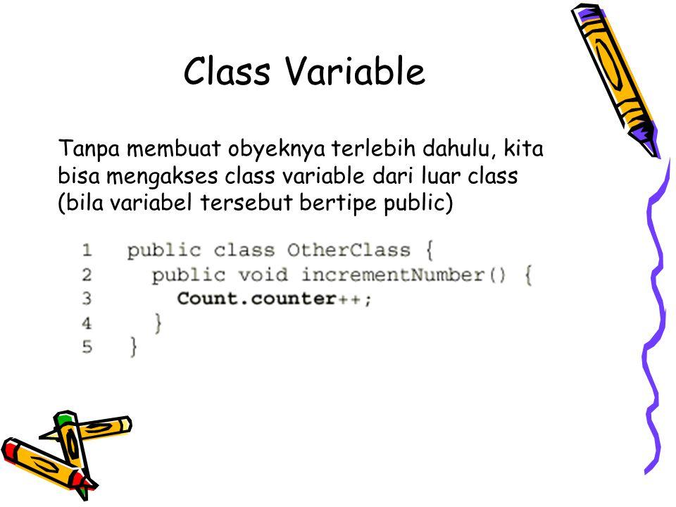 Class Variable Tanpa membuat obyeknya terlebih dahulu, kita bisa mengakses class variable dari luar class (bila variabel tersebut bertipe public)