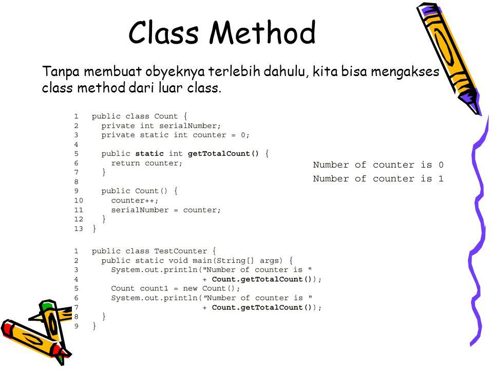 Class Method Tanpa membuat obyeknya terlebih dahulu, kita bisa mengakses class method dari luar class.