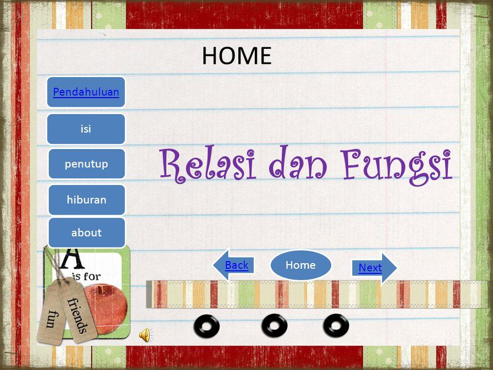 HOME Relasi dan Fungsi Pendahuluan isi penutup hiburan Home Back Next about
