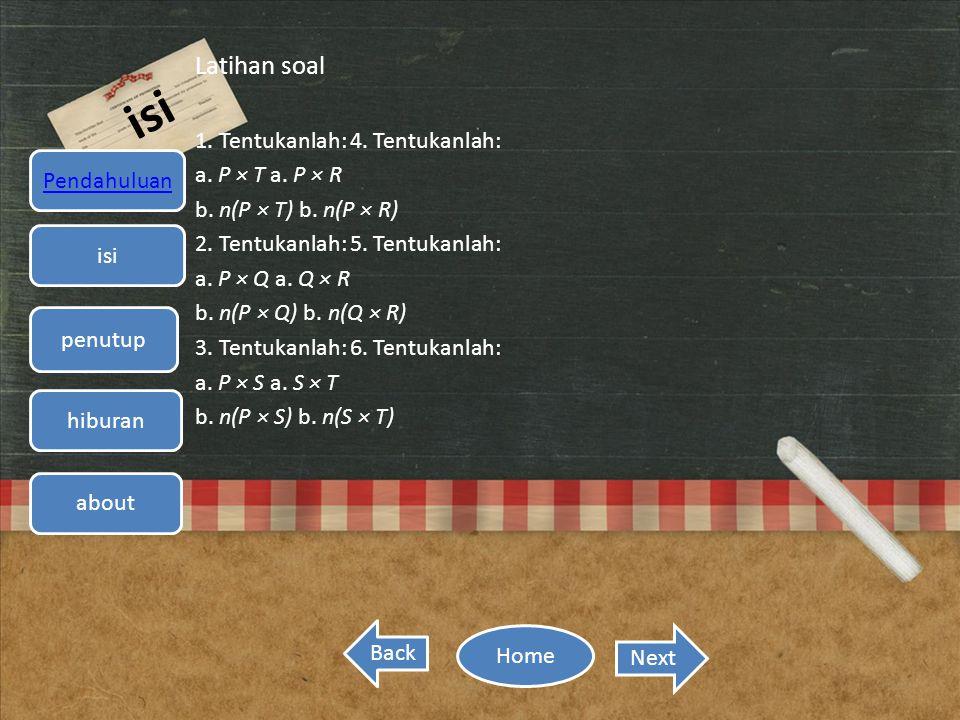 isi Latihan soal 1. Tentukanlah: 4. Tentukanlah: a. P × T a. P × R b. n(P × T) b. n(P × R) 2. Tentukanlah: 5. Tentukanlah: a. P × Q a. Q × R b. n(P ×