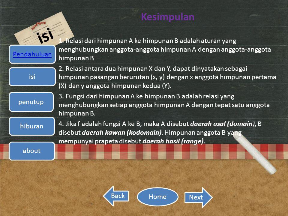 isi Kesimpulan 1. Relasi dari himpunan A ke himpunan B adalah aturan yang menghubungkan anggota-anggota himpunan A dengan anggota-anggota himpunan B 2