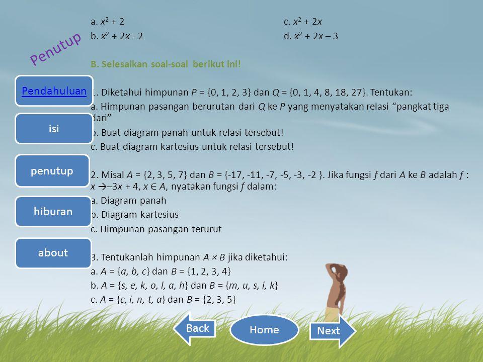 a. x 2 + 2 c. x 2 + 2x b. x 2 + 2x - 2 d. x 2 + 2x – 3 B. Selesaikan soal-soal berikut ini! 1. Diketahui himpunan P = {0, 1, 2, 3} dan Q = {0, 1, 4, 8