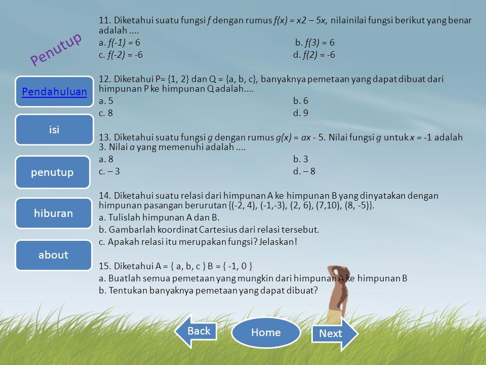 11. Diketahui suatu fungsi f dengan rumus f(x) = x2 – 5x, nilainilai fungsi berikut yang benar adalah.... a. f(-1) = 6 b. f(3) = 6 c. f(-2) = -6 d. f(