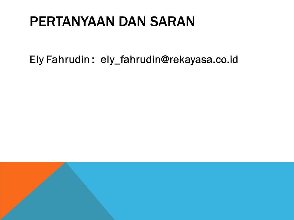 PERTANYAAN DAN SARAN Ely Fahrudin : ely_fahrudin@rekayasa.co.id
