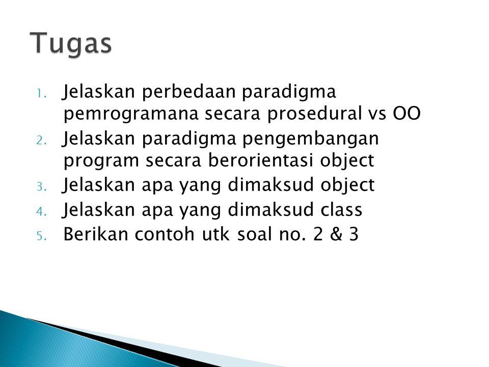 1. Jelaskan perbedaan paradigma pemrogramana secara prosedural vs OO 2. Jelaskan paradigma pengembangan program secara berorientasi object 3. Jelaskan