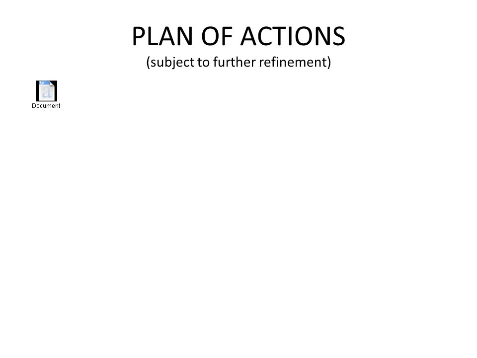 PLAN OF ACTIONS (subject to further refinement)