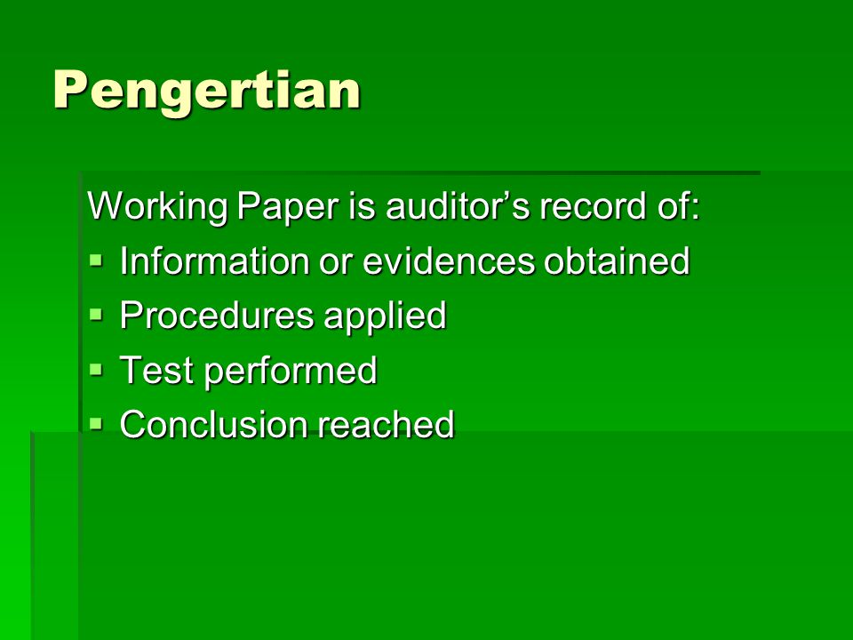 Pengertian Working Paper is auditor's record of:  Information or evidences obtained  Procedures applied  Test performed  Conclusion reached