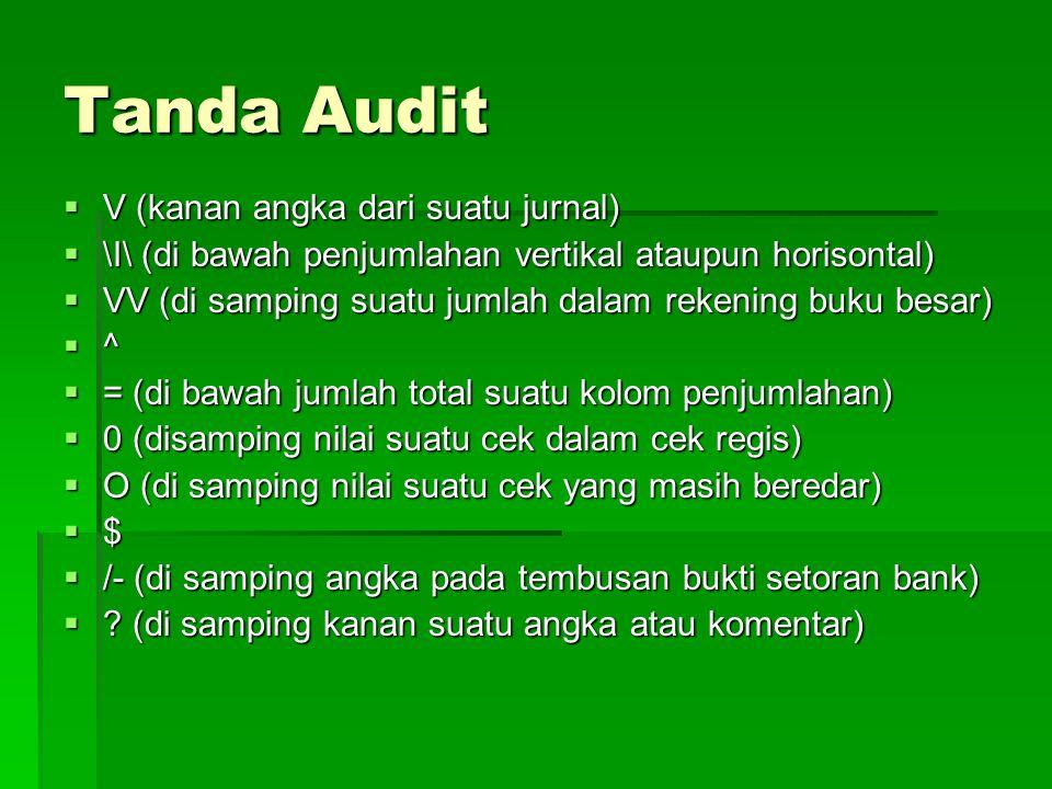 Tanda Audit  V (kanan angka dari suatu jurnal)  \I\ (di bawah penjumlahan vertikal ataupun horisontal)  VV (di samping suatu jumlah dalam rekening
