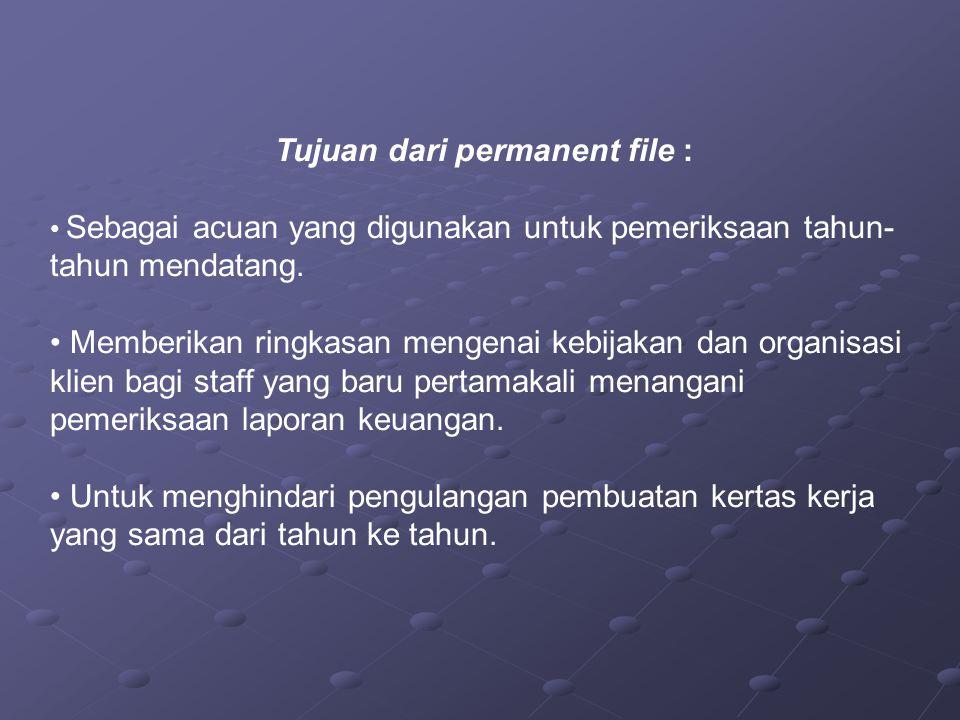 Tujuan dari permanent file : Sebagai acuan yang digunakan untuk pemeriksaan tahun- tahun mendatang. Memberikan ringkasan mengenai kebijakan dan organi