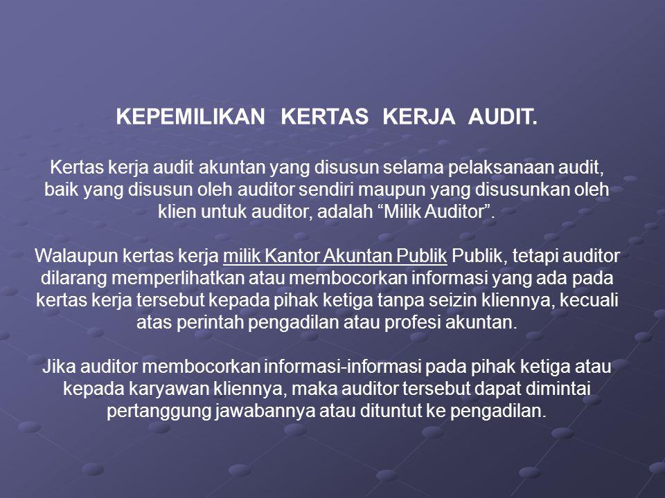 KEPEMILIKAN KERTAS KERJA AUDIT. Kertas kerja audit akuntan yang disusun selama pelaksanaan audit, baik yang disusun oleh auditor sendiri maupun yang d