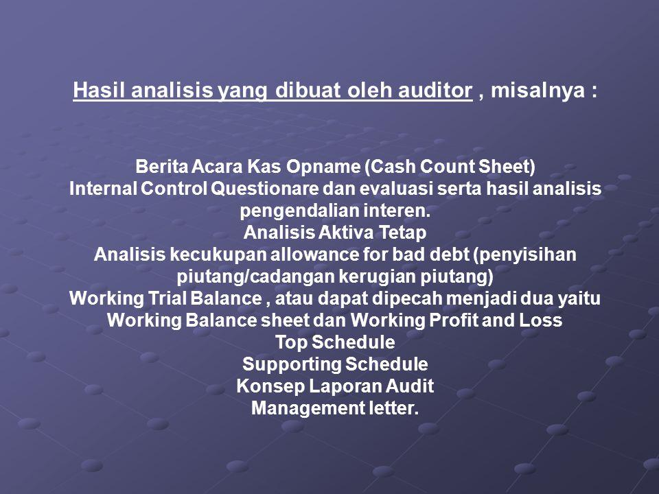 . Hasil analisis yang dibuat oleh auditor, misalnya : Berita Acara Kas Opname (Cash Count Sheet) Internal Control Questionare dan evaluasi serta hasil