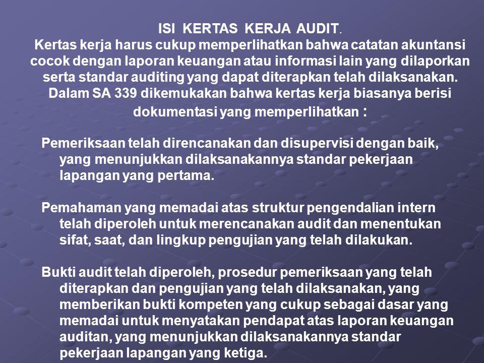 ISI KERTAS KERJA AUDIT. Kertas kerja harus cukup memperlihatkan bahwa catatan akuntansi cocok dengan laporan keuangan atau informasi lain yang dilapor