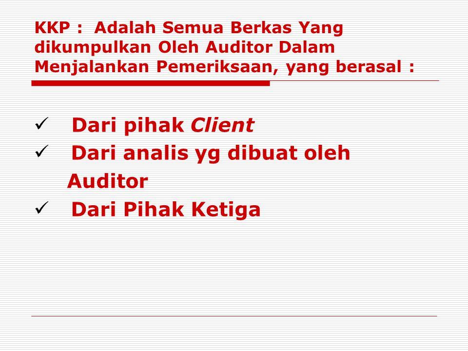 KKP : Adalah Semua Berkas Yang dikumpulkan Oleh Auditor Dalam Menjalankan Pemeriksaan, yang berasal : Dari pihak Client Dari analis yg dibuat oleh Auditor Dari Pihak Ketiga