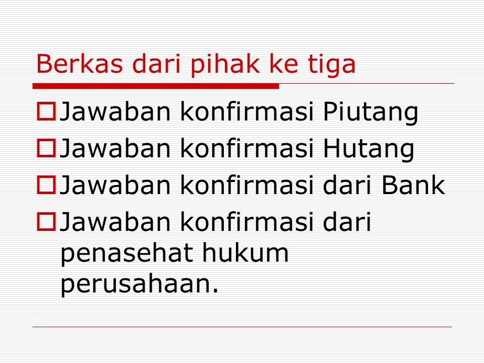 Berkas dari pihak ke tiga  Jawaban konfirmasi Piutang  Jawaban konfirmasi Hutang  Jawaban konfirmasi dari Bank  Jawaban konfirmasi dari penasehat hukum perusahaan.