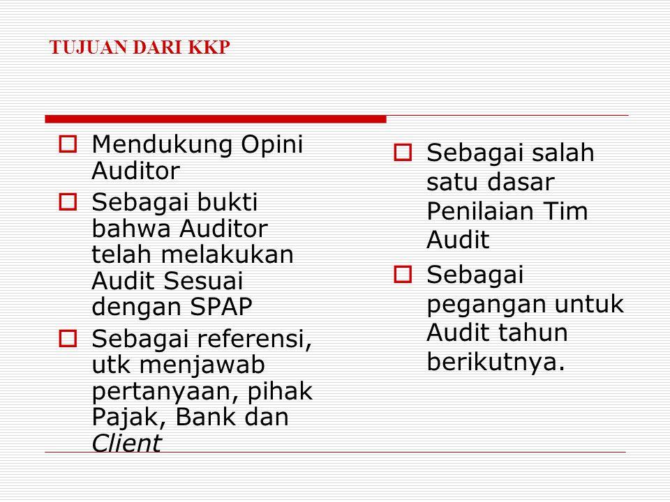 TUJUAN DARI KKP  Mendukung Opini Auditor  Sebagai bukti bahwa Auditor telah melakukan Audit Sesuai dengan SPAP  Sebagai referensi, utk menjawab pertanyaan, pihak Pajak, Bank dan Client  Sebagai salah satu dasar Penilaian Tim Audit  Sebagai pegangan untuk Audit tahun berikutnya.