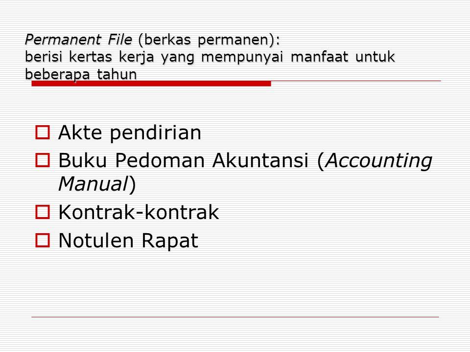 Permanent File (berkas permanen): berisi kertas kerja yang mempunyai manfaat untuk beberapa tahun  Akte pendirian  Buku Pedoman Akuntansi (Accounting Manual)  Kontrak-kontrak  Notulen Rapat