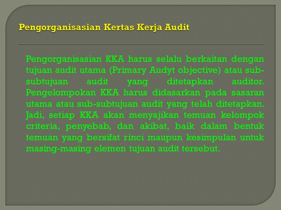 Pengorganisasian KKA harus selalu berkaitan dengan tujuan audit utama (Primary Audyt objective) atau sub- subtujuan audit yang ditetapkan auditor. Pen