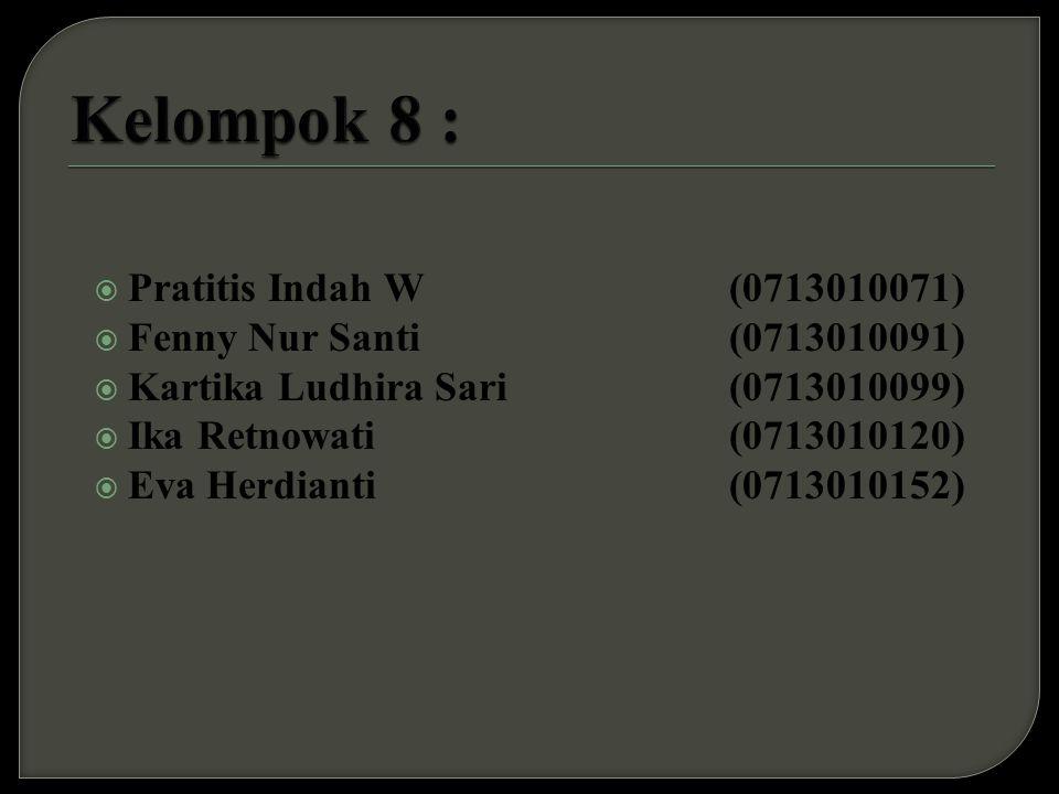  Pratitis Indah W(0713010071)  Fenny Nur Santi(0713010091)  Kartika Ludhira Sari(0713010099)  Ika Retnowati(0713010120)  Eva Herdianti(0713010152