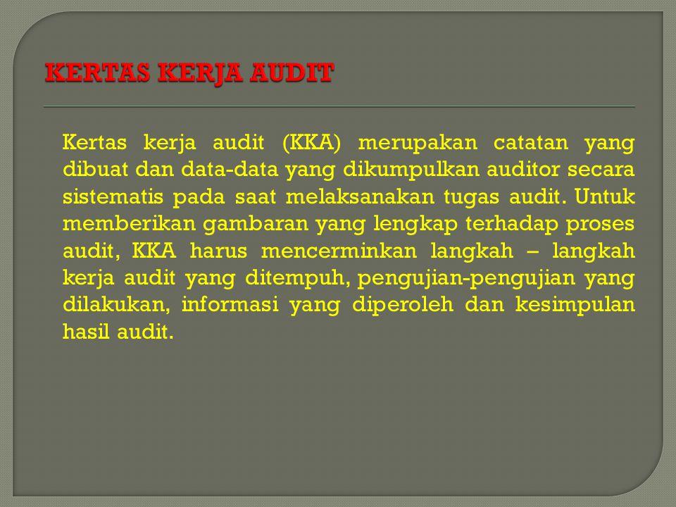 Kertas kerja audit (KKA) merupakan catatan yang dibuat dan data-data yang dikumpulkan auditor secara sistematis pada saat melaksanakan tugas audit. Un